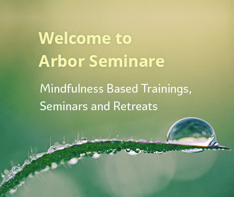 Welcome to Arbor Seminare – Mindfulness Based Trainings, Seminars and Retreats